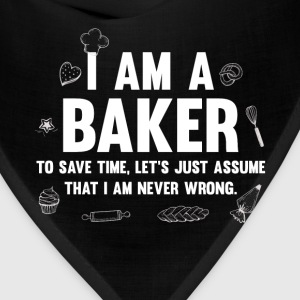 I'm a Baker. Let's Assume I'm Never Wrong T-Shirt T-Shirts - Bandana
