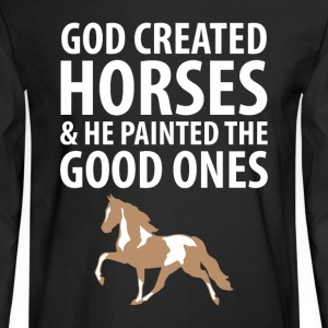God Created Horses Painted the Good Ones T-Shirt T-Shirts - Men's Long Sleeve T-Shirt