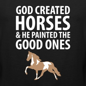 God Created Horses Painted the Good Ones T-Shirt T-Shirts - Men's Premium Tank