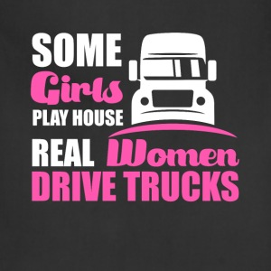 Some Girls Play House Real Women Drive Trucks Tee T-Shirts - Adjustable Apron