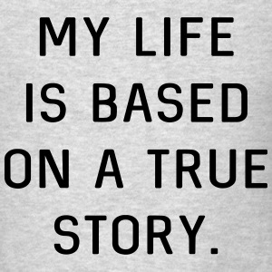 My life is based on a true story Tanks - Men's T-Shirt