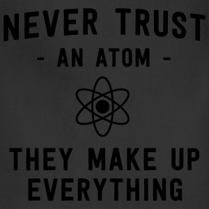 Never trust an atom. They make up everything T-Shirts - Adjustable Apron
