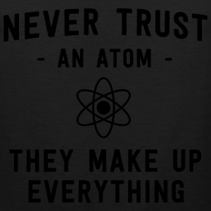 Never trust an atom. They make up everything T-Shirts - Men's Premium Tank