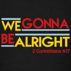 We Gonna Be Alright Hoodies - Men's T-Shirt