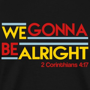 We Gonna Be Alright Hoodies - Men's Premium T-Shirt