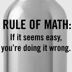 Rule of math. If it seems easy doing it wrong T-Shirts - Water Bottle