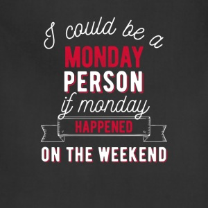 I could be a Monday person if Monday happened on t - Adjustable Apron