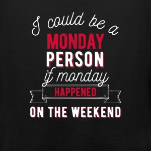I could be a Monday person if Monday happened on t - Men's Premium Tank