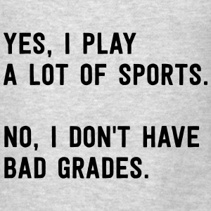 Yes I play a lot of sports. No bad grades Tanks - Men's T-Shirt