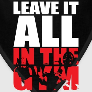Leave It All In The Gym - Bench Press Motivation T-Shirts - Bandana