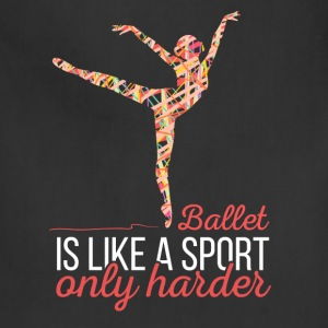 Ballet is like a sport only harder - Adjustable Apron