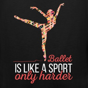 Ballet is like a sport only harder - Men's Premium Tank