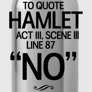 To Quote Hamlet. No Tanks - Water Bottle