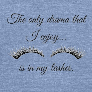 The Only Drama I enjoy is in my lashes. - Unisex Tri-Blend T-Shirt by American Apparel