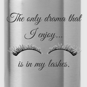 The Only Drama I enjoy is in my lashes. - Water Bottle