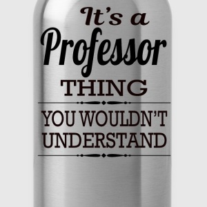 It's A Professor Thing You Wouldn't Understand - Water Bottle
