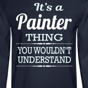 It's A Painter Thing You Wouldn't Understand - Men's Long Sleeve T-Shirt