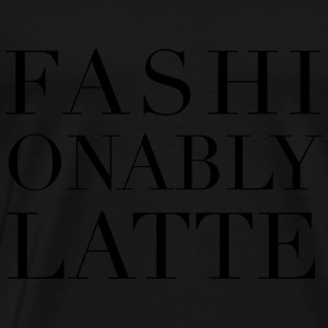 Fashionably Latte Tanks - Men's Premium T-Shirt