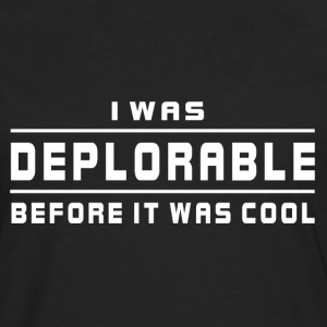 I Was Deplorable Before It was Cool T-Shirts - Men's Premium Long Sleeve T-Shirt