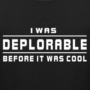 I Was Deplorable Before It was Cool T-Shirts - Men's Premium Tank