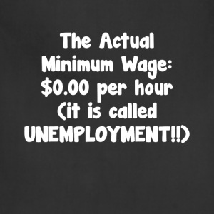 Actual Minimum Wage $0.00 Called Unemployment Tee T-Shirts - Adjustable Apron