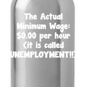 Actual Minimum Wage $0.00 Called Unemployment Tee T-Shirts - Water Bottle