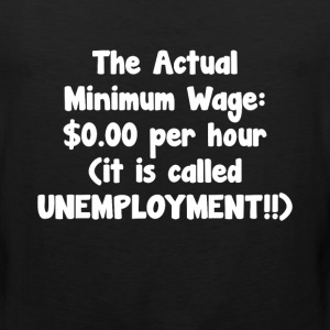 Actual Minimum Wage $0.00 Called Unemployment Tee T-Shirts - Men's Premium Tank