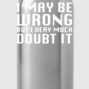 I MAY BE WRONG - Water Bottle