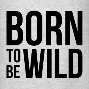 BORN TO BE WILD Hoodies - Men's T-Shirt