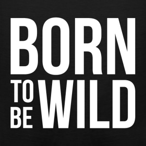 BORN TO BE WILD Hoodies - Men's Premium Tank