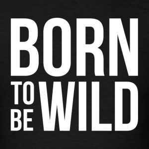 BORN TO BE WILD Sportswear - Men's T-Shirt