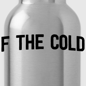 F the Cold T-Shirts - Water Bottle