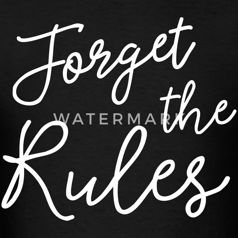 Forget the Rules T-Shirts - Men's T-Shirt
