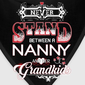 Nanny - Never stand between her And Her Grandkids T-Shirts - Bandana