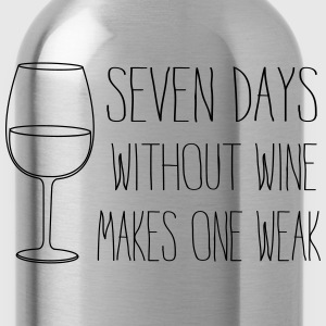 Seven days without wine makes one weak T-Shirts - Water Bottle