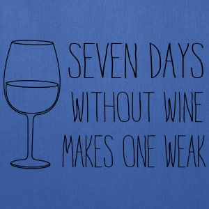 Seven days without wine makes one weak T-Shirts - Tote Bag
