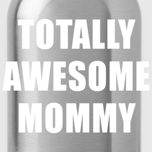 Totally Awesome Mommy T-Shirts - Water Bottle