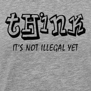 THINK ITS NOT ILLEGAL YET Sportswear - Men's Premium T-Shirt