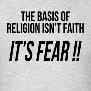 THE BASIS OF RELIGION ISN'T FAITH, IT'S FEAR !! Sportswear - Men's T-Shirt