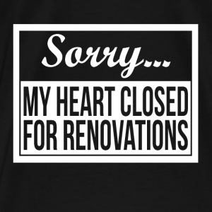 SORRY MY HEART CLOSED FOR RENOVATIONS Hoodies - Men's Premium T-Shirt