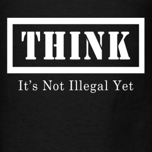 THINK IT'S NOT ILLEGAL YET Hoodies - Men's T-Shirt