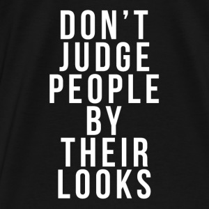 DON'T JUDGE PEOPLE BY THEIR LOOKS Hoodies - Men's Premium T-Shirt