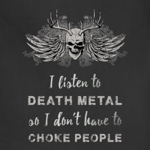 I listen to death metal so I don't have to choke p - Adjustable Apron
