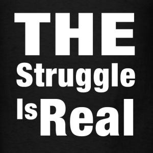 THE STRUGGLE IS REAL Hoodies - Men's T-Shirt