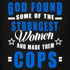 Cop - God Found The Strongest Women And Made Them  Hoodies - Men's T-Shirt