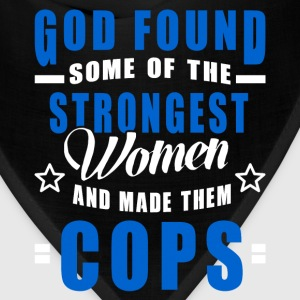Cop - God Found The Strongest Women And Made Them  T-Shirts - Bandana
