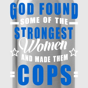 Cop - God Found The Strongest Women And Made Them  T-Shirts - Water Bottle