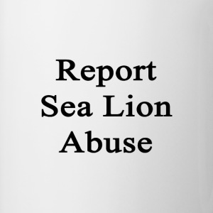 report_sea_lion_abuse T-Shirts - Coffee/Tea Mug