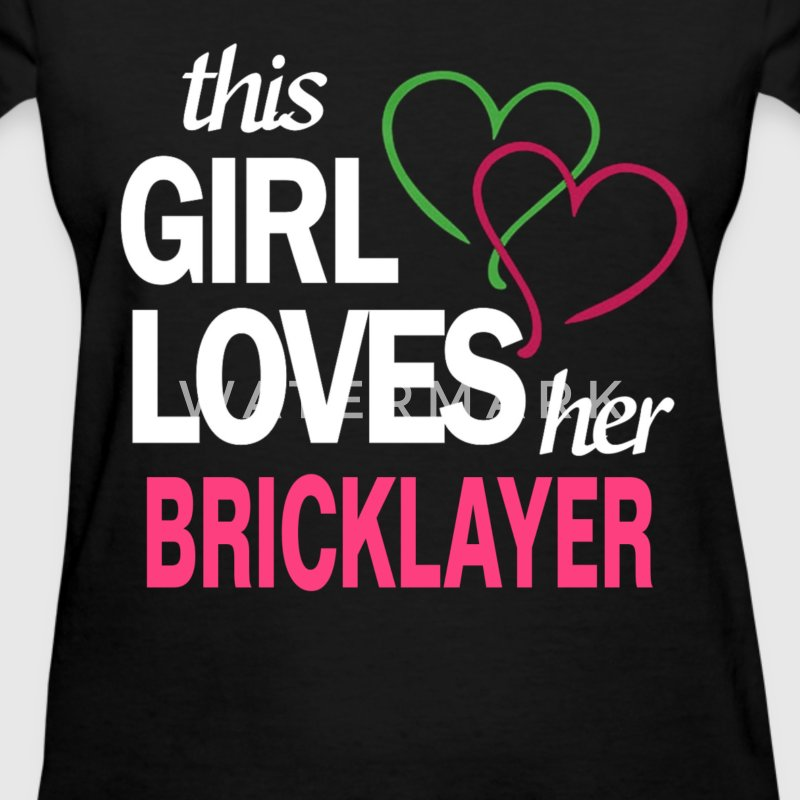 This girl love her BRICKLAYER T-Shirts - Women's T-Shirt