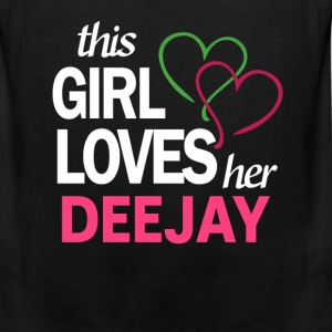 This girl love her DEEJAY T-Shirts - Men's Premium Tank